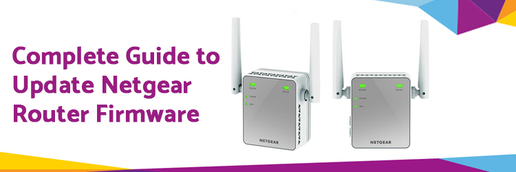 Complete Guide to Update Netgear Router Firmware.