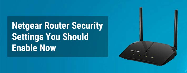 Netgear Router Security Settings You Should Enable Now