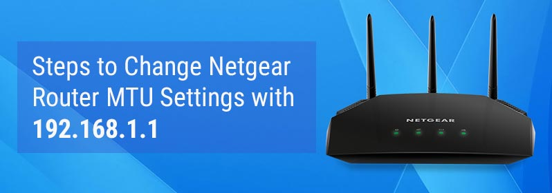 Steps to Change Netgear Router MTU Settings with 192.168.1.1