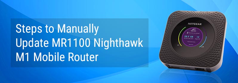 Steps to Manually Update MR1100 Nighthawk M1 Mobile Router