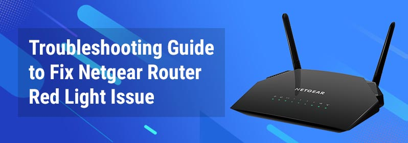 Troubleshooting Guide to Fix Netgear Router Red Light Issue